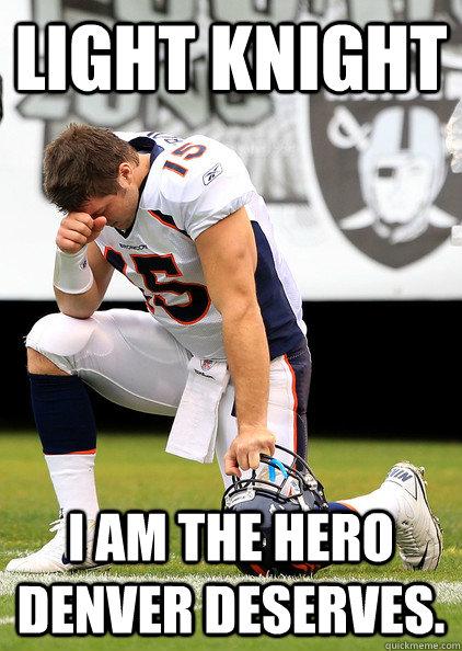 LIGHT KNIGHT I am the hero Denver deserves.