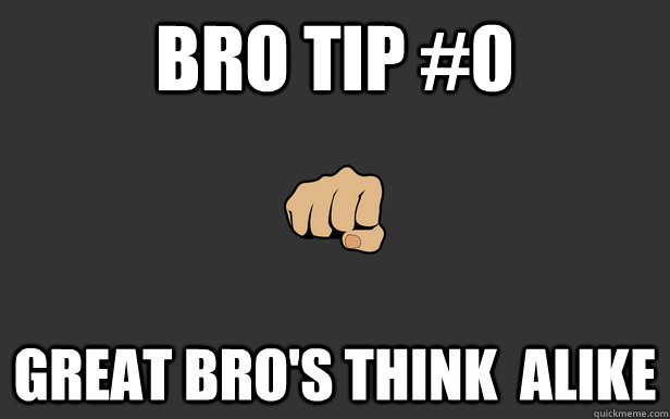 dating bro tips Get trusted dating advice for men from the internet's leading dating experts read online tips, q-and-as, and advice articles from women and men alike.