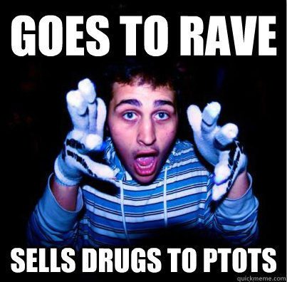 Goes to rave SELLS DRUGS TO PTOTS - Goes to rave SELLS DRUGS TO PTOTS  Annoying Rave Kid