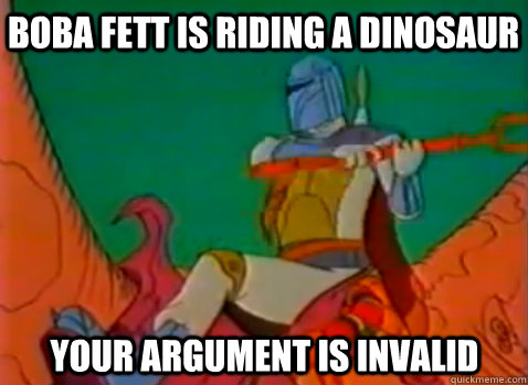 Boba Fett is Riding a Dinosaur Your Argument is invalid - Boba Fett is Riding a Dinosaur Your Argument is invalid  BFDINO