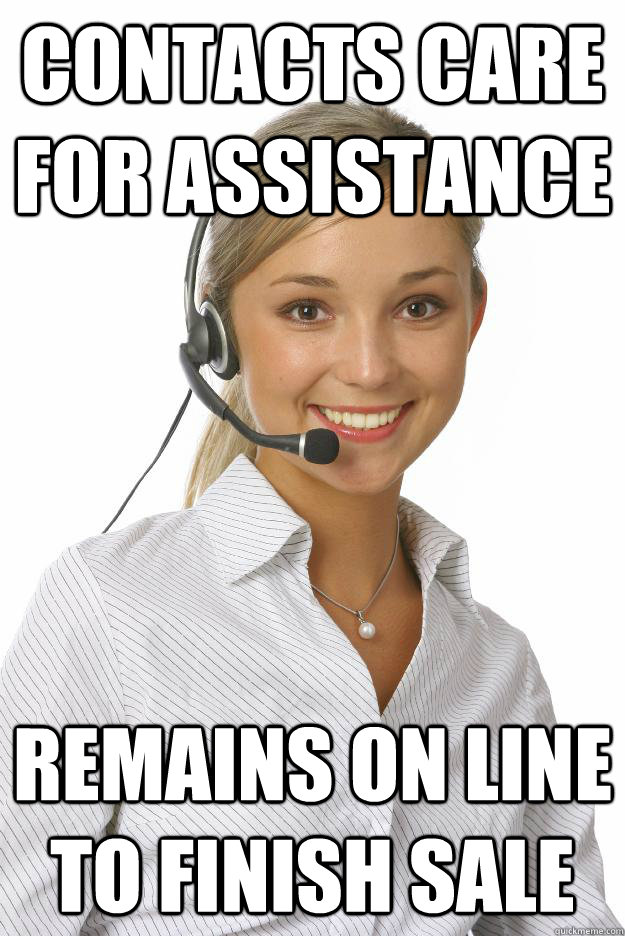 Contacts care for assistance remains on line to finish sale  Unmonitored Telemarketer