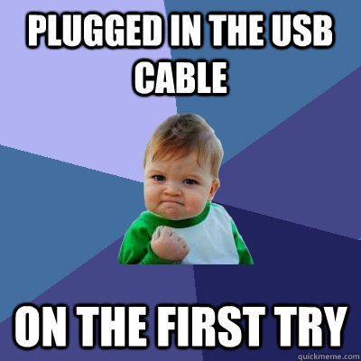plugged in the USB cable On the first try - plugged in the USB cable On the first try  Success Kid