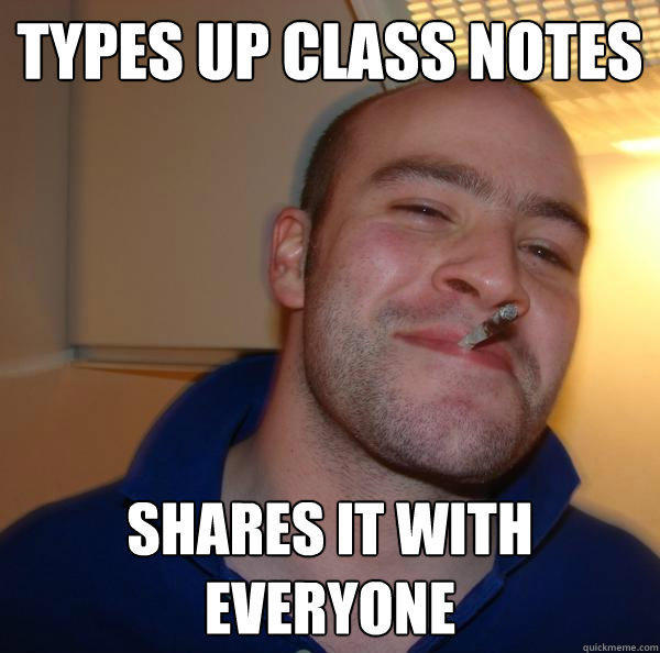 Types up class notes Shares it with everyone - Types up class notes Shares it with everyone  Good Guy Greg