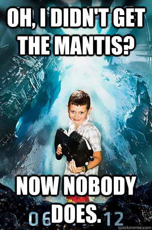 Oh, I didn't get the Mantis? Now nobody does. - Oh, I didn't get the Mantis? Now nobody does.  Halo 4 kid