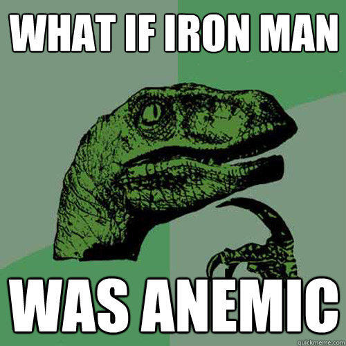 What if Iron Man Was Anemic - What if Iron Man Was Anemic  Philosoraptor