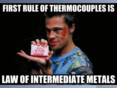 First rule of Thermocouples is Law of intermediate metals