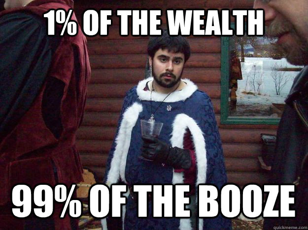 1% of the wealth 99% of the booze