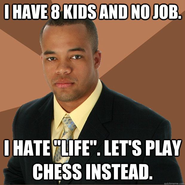 i have 8 kids and no job. i hate