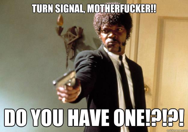 Turn Signal, Motherfucker!! Do You Have One!?!?! - Turn Signal, Motherfucker!! Do You Have One!?!?!  Samuel L Jackson