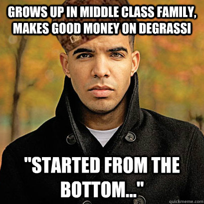 Grows up in middle class family, makes good money on Degrassi