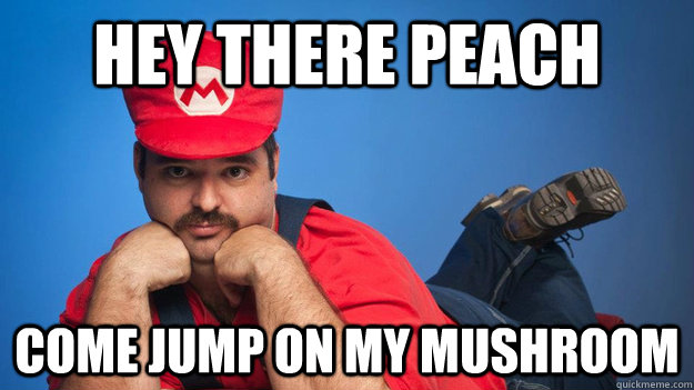 Hey There Peach Come Jump On My Mushroom Perverted Mario Quickmeme