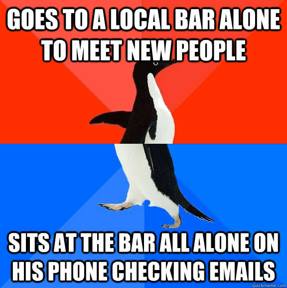 goes to a local bar alone to meet new people sits at the bar all alone on his phone checking emails - goes to a local bar alone to meet new people sits at the bar all alone on his phone checking emails  Socially Awesome Awkward Penguin
