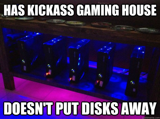 Has Kickass gaming house doesn't put disks away - Has Kickass gaming house doesn't put disks away  Misc