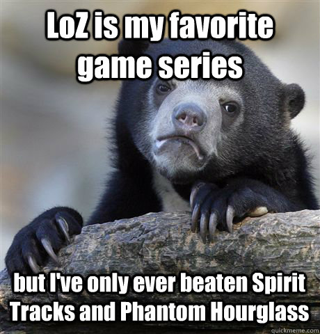 LoZ is my favorite game series but I've only ever beaten Spirit Tracks and Phantom Hourglass - LoZ is my favorite game series but I've only ever beaten Spirit Tracks and Phantom Hourglass  Misc