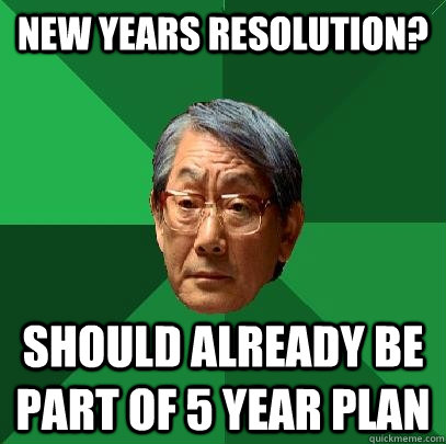 New Years Resolution? Should already be part of 5 year plan - New Years Resolution? Should already be part of 5 year plan  High Expectations Asian Father