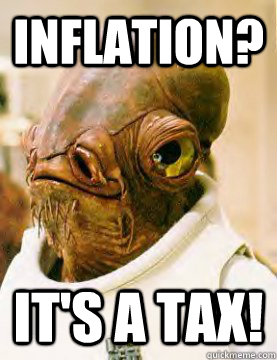 inflation? It's a tax!