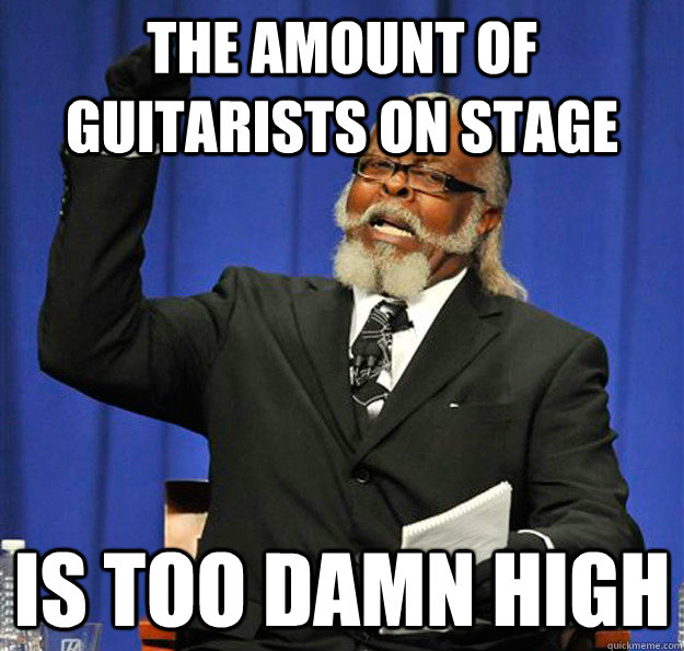 The amount of guitarists on stage Is too damn high - The amount of guitarists on stage Is too damn high  Jimmy McMillan