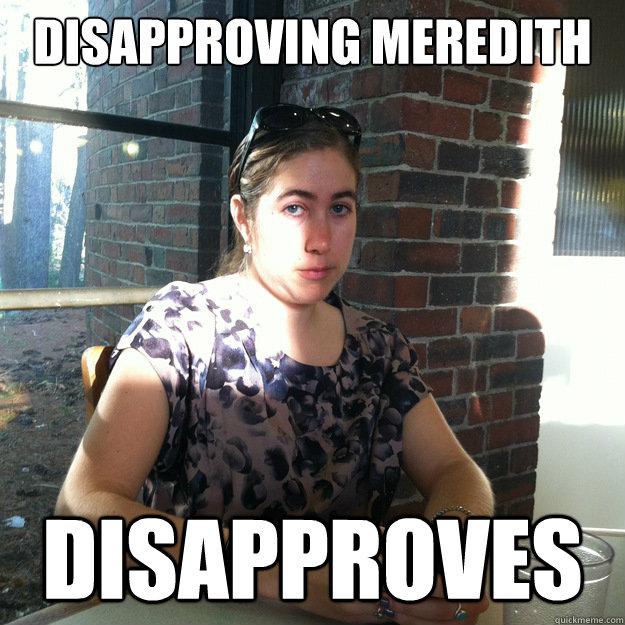 cc1ec6b7ee8d58bf7d0d96a8ea62f06887ab09db18f359d51a3690acc10f853b disapproving meredith memes quickmeme,Meredith Meme Images
