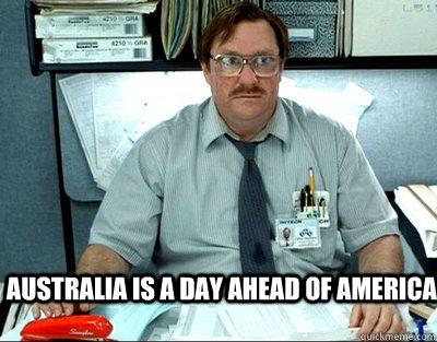 Australia is a day ahead of America - Australia is a day ahead of America  Milton