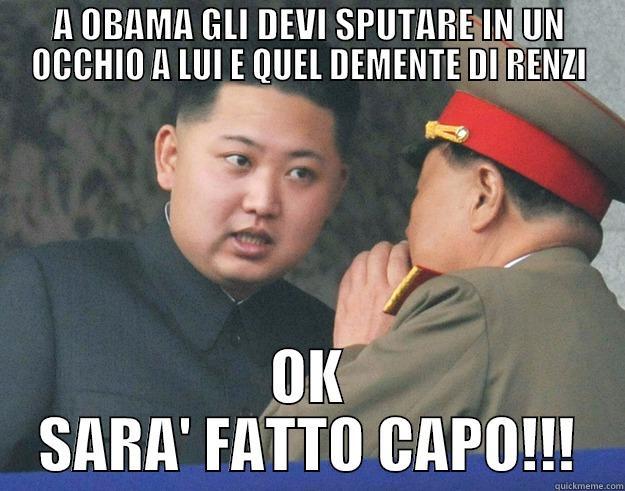A OBAMA GLI DEVI SPUTARE IN UN OCCHIO A LUI E QUEL DEMENTE DI RENZI OK SARA' FATTO CAPO!!! Hungry Kim Jong Un