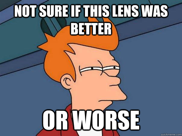 Not sure if this lens was better Or worse - Not sure if this lens was better Or worse  Futurama Fry
