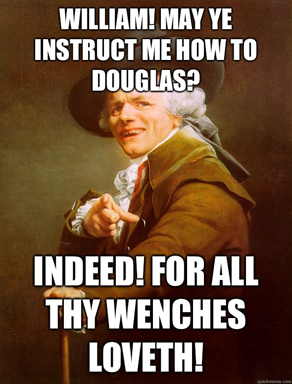 cc2b283378da50b64ab304114fd4bcce819987b08d3519c0c2efc07e0afe6885 william! may ye instruct me how to douglas? indeed! for all thy