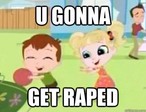 u gonna get raped - u gonna get raped  Littlest Petshop