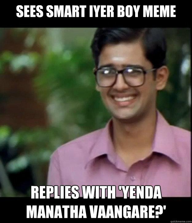 Sees smart Iyer boy meme Replies with 'Yenda Manatha vaangare?'  Smart Iyer boy
