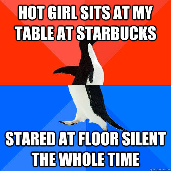 Hot girl sits at my table at starbucks stared at floor silent the whole time - Hot girl sits at my table at starbucks stared at floor silent the whole time  Socially Awesome Awkward Penguin