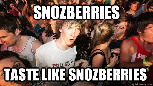 Snozberries taste like Snozberries - Snozberries taste like Snozberries  Misc