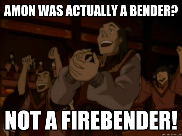 Amon was actually a bender? not a firebender! - Amon was actually a bender? not a firebender!  Happy Firebenders