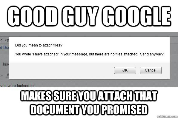 Good Guy Google Makes sure you attach that document you promised - Good Guy Google Makes sure you attach that document you promised  GoodGuyGoogle