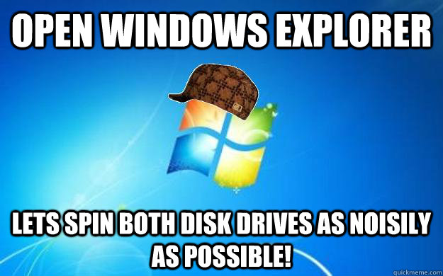 Open Windows Explorer Lets spin both disk drives as noisily as possible! - Open Windows Explorer Lets spin both disk drives as noisily as possible!  Misc
