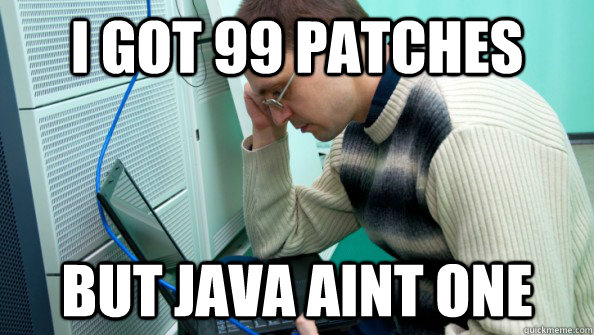 I got 99 patches but java aint one - I got 99 patches but java aint one  Misc