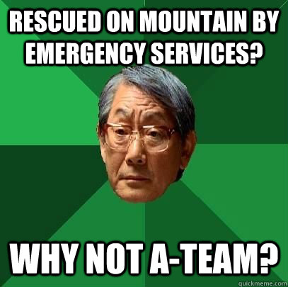 Rescued on mountain by emergency services? Why not A-Team? - Rescued on mountain by emergency services? Why not A-Team?  High Expectations Asian Father