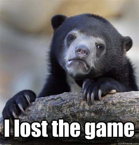 I lost the game -  I lost the game  Confession Bear
