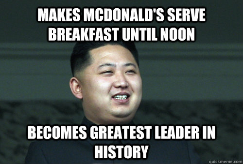 Makes McDonald's serve breakfast until noon Becomes greatest leader in history
