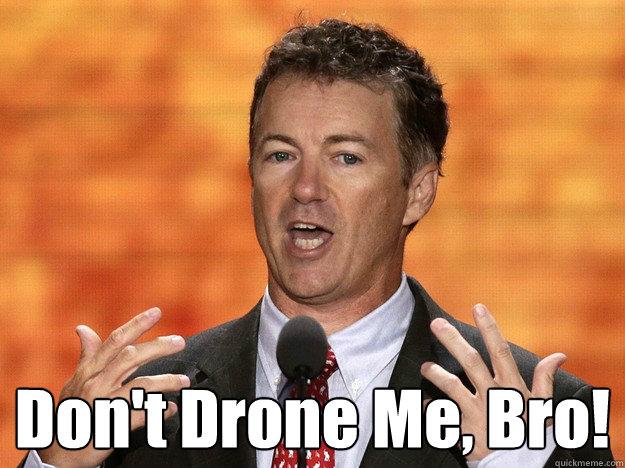 Don't Drone Me, Bro!