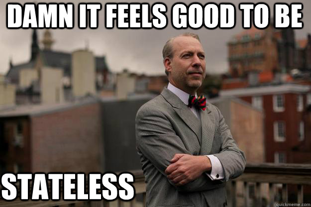 Damn it feels good to be Stateless - Damn it feels good to be Stateless  Jeffrey Tucker