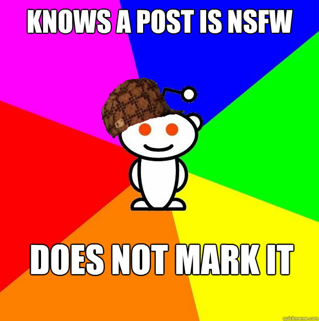 Knows a post is NSFW Does not mark it - Knows a post is NSFW Does not mark it  Scumbag Redditor