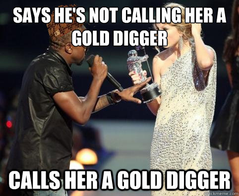 Says he's not calling her a gold digger  Calls her a gold digger