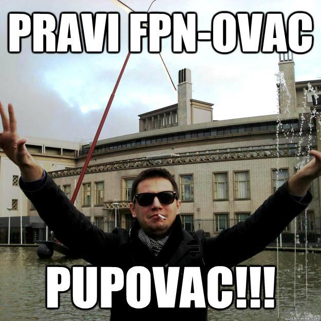 Pravi FPN-ovac PUPOVAC!!!