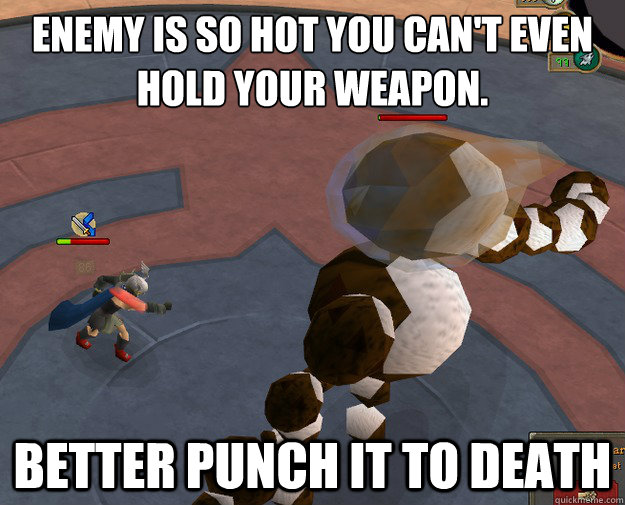 Enemy is so hot you can't even hold your weapon. Better punch it to death
