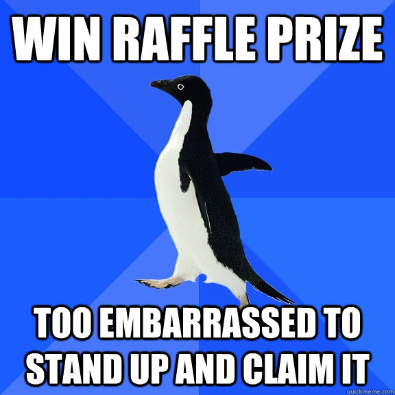 Win raffle prize too embarrassed to stand up and claim it - Win raffle prize too embarrassed to stand up and claim it  Socially Awkward Penguin