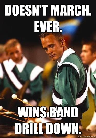 Doesn't march. Ever. Wins band drill down.   Extremely Photogenic Marimba Guy