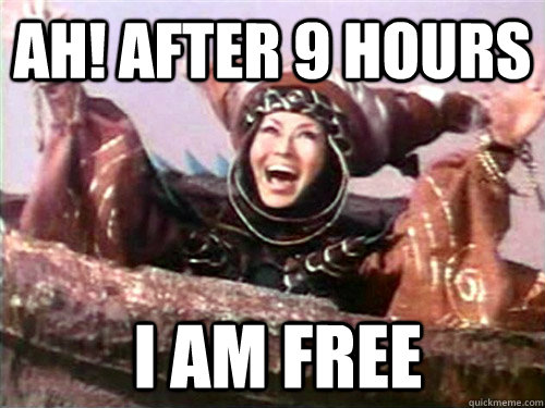 Ah! After 9 hours I am free - Ah! After 9 hours I am free  Rita Repulsa