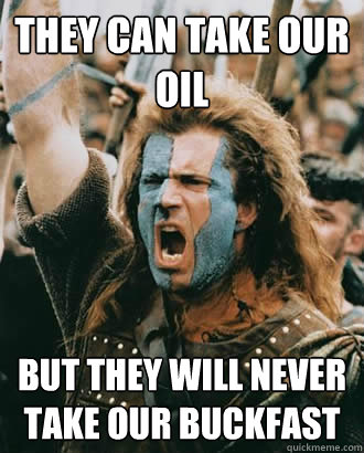 They can take our Oil but they will never take our buckfast  - They can take our Oil but they will never take our buckfast   SOPA Opposer