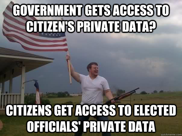 Government gets access to citizen's private data? Citizens get access to elected officials' private data  Overly Patriotic American