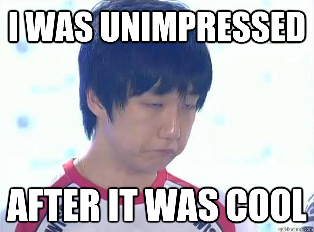 I was unimpressed after it was cool - I was unimpressed after it was cool  unimpressed jaedong
