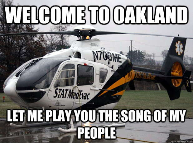 Welcome to Oakland Let me play you the song of my people - Welcome to Oakland Let me play you the song of my people  Misc
